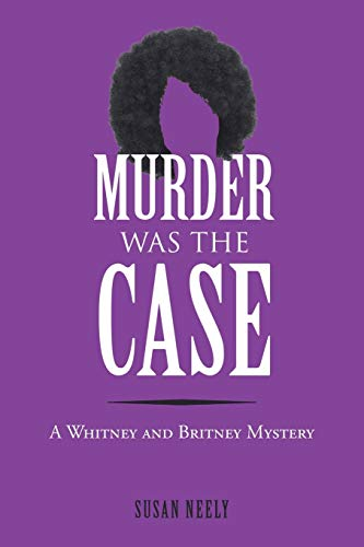 Murder Was the Case: A Whitney and Britney Mystery: Susan Neely