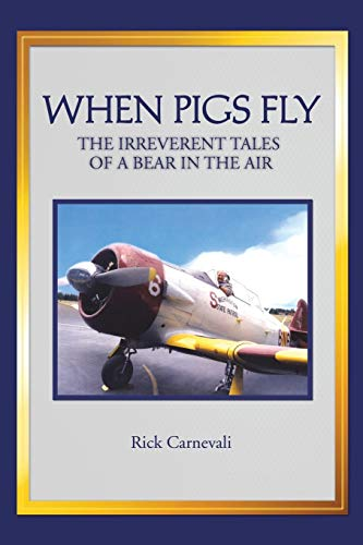 When Pigs Fly: The Irreverent Tales of a Bear in the Air: Carnevali, Rick