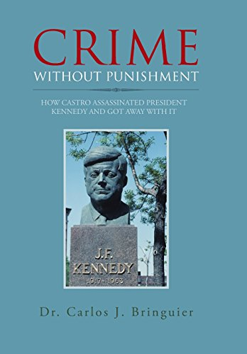 9781491843352: Crime Without Punishment: How Castro Assassinated President Kennedy and Got Away with It