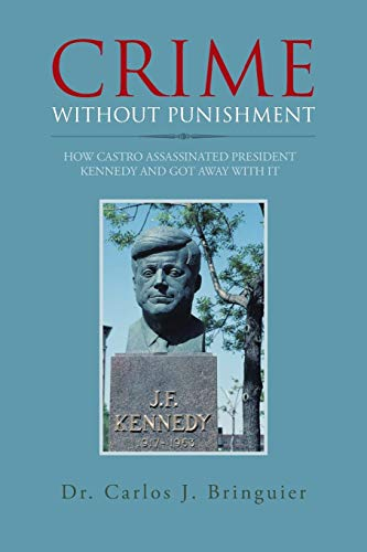9781491843369: Crime Without Punishment: How Castro Assassinated President Kennedy and Got Away with It