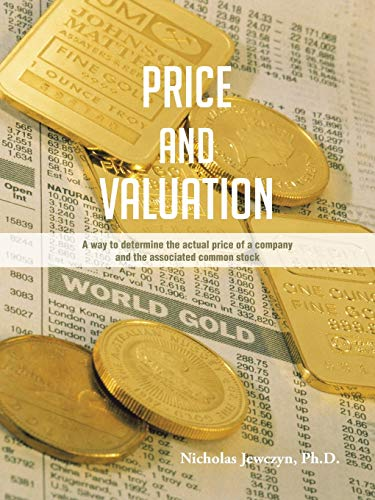 9781491845424: Price and Valuation: A Way to Determine the Actual Price of a Company and the Associated Common Stock