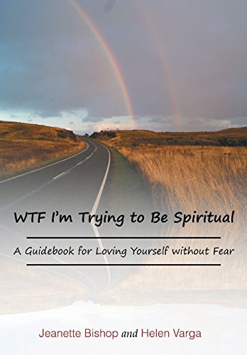 Wtf I'm Trying to Be Spiritual: A Guidebook for Loving Yourself Without Fear: Jeanette Bishop,...