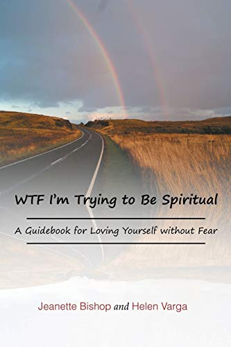 9781491845585: WTF I'm Trying to Be Spiritual: A Guidebook for Loving Yourself without Fear