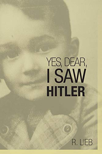 Yes, Dear, I Saw Hitler (Paperback): R. Lieb