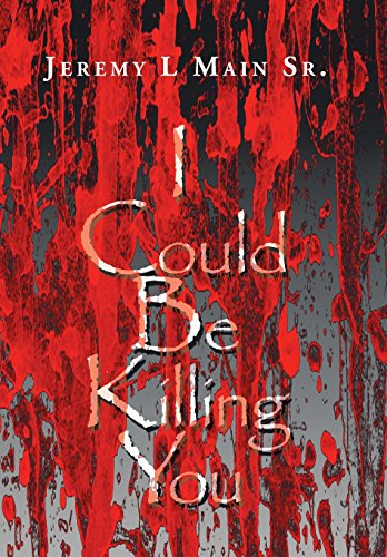 I Could Be Killing You: Jeremy L. Main Sr