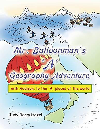 Mr. Balloonmans a Geography Adventure: With Addison, to the a Places of the World: Judy Ream Hazel