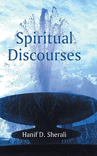 Spiritual Discourses: Sherali, Hanif D.