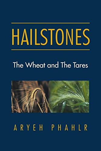 Hailstones: The Wheat and the Tares: Aryeh Phahlr