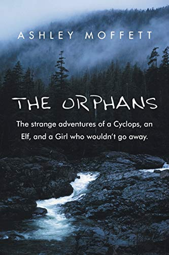 9781491856710: The Orphans: The Strange Adventures of a Cyclops, an Elf, and a Girl who wouldn't go away.