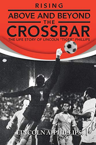 Rising Above and Beyond the Crossbar: The: Phillips, Lincoln a.