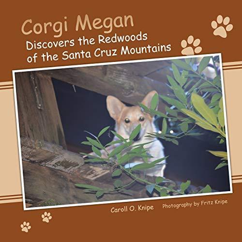 Corgi Megan Discovers the Redwoods of the Santa Cruz Mountains: Caroll O. Knipe
