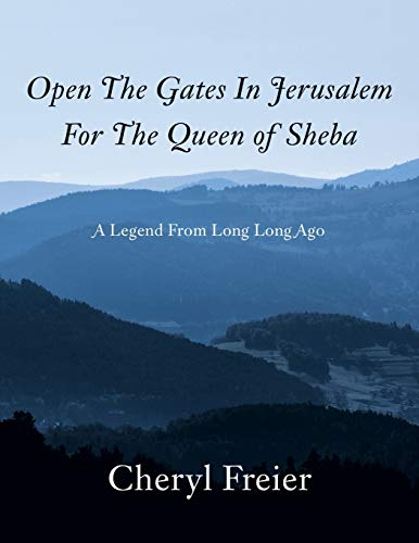 9781491865729: Open the Gates in Jerusalem for the Queen of Sheba: A Legend from Long Long Ago