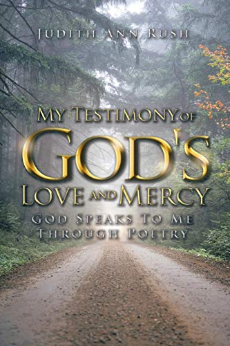 My Testimony of God's Love and Mercy: God Speaks To Me Through Poetry: Rush, Judith Ann