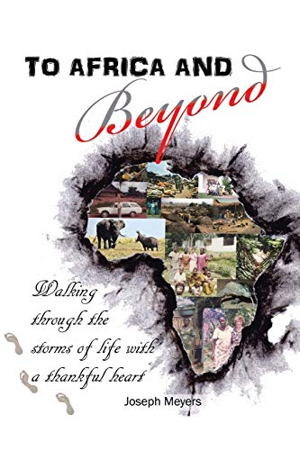 To Africa & Beyond: Walking Through The Storms of Life With A Thankful Heart: Joseph Meyers