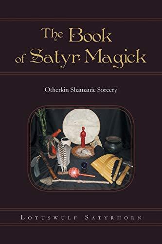 9781491874318: The Book of Satyr Magick: Otherkin Shamanic Sorcery