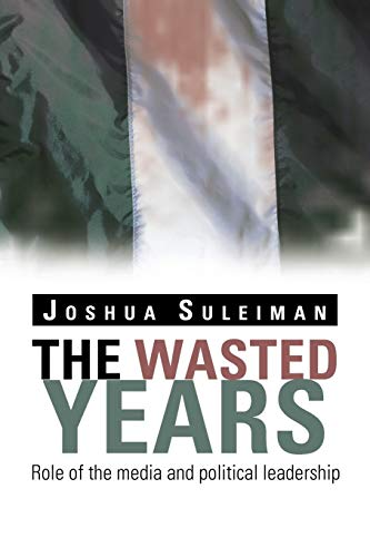 The Wasted Years: Role of the Media and Political Leadership: Joshua Suleiman