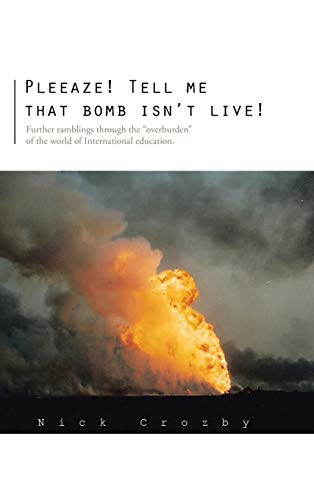 Pleeaze Tell Me That Bomb Isnt Live: Further Ramblings Through the Overburden of the World of ...
