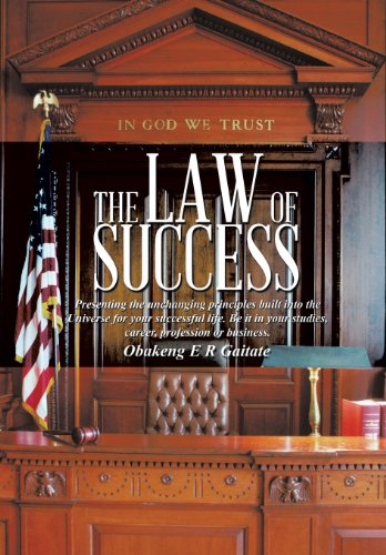 The Law of Success: Presenting the Unchanging Principles Built Into the Universe for Your ...
