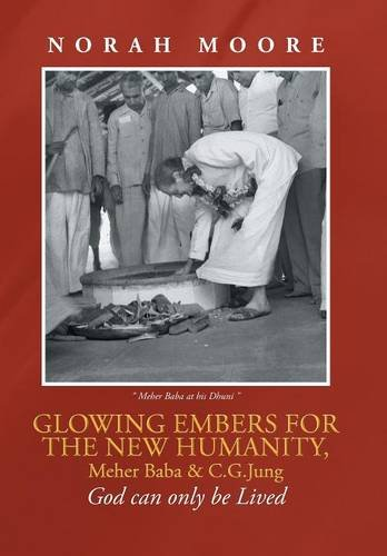 9781491889398: Glowing Embers for the New Humanity, Meher Baba & C.G.Jung: God can only be Lived