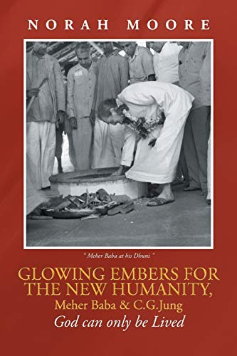 9781491889404: Glowing Embers for the New Humanity, Meher Baba & C.G.Jung: God can only be Lived