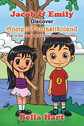 Jacob Emily Discover Ancient Fantastikoland: First in the Jacob and Emily Adventure Series.: Bella ...
