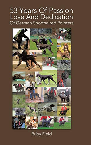 9781491894064: 53 Years of Passion Love and Dedication of German Shorthaired Pointers