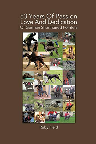 9781491894088: 53 Years of Passion Love and Dedication of German Shorthaired Pointers