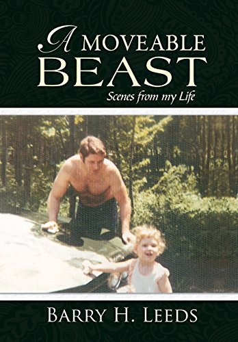 A Moveable Beast: Scenes from My Life: Leeds, Barry H.