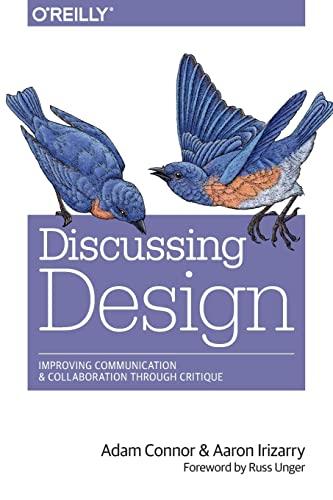 9781491902400: Discussing Design: Improving Communication and Collaboration through Critique