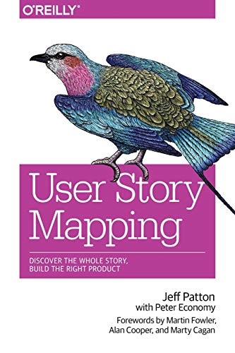 User Story Mapping: Building Better Products Using: Jeff Patton
