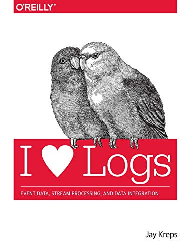 I Heart Logs: Event Data, Stream Processing, and Data Integration: Kreps, Jay