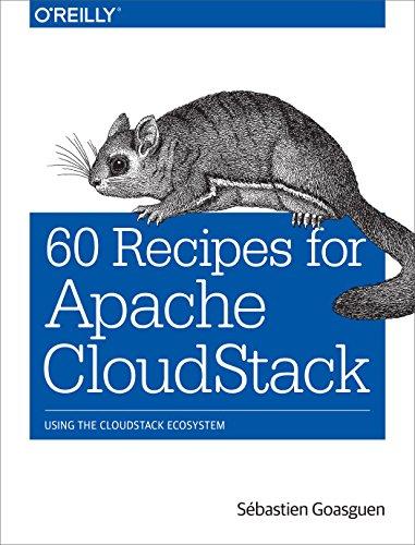 60 Recipes for Apache CloudStack: Using the CloudStack Ecosystem: Sebastien Goasguen