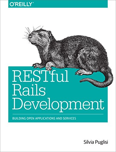 9781491910856: RESTful Rails Development: Building Open Applications and Services