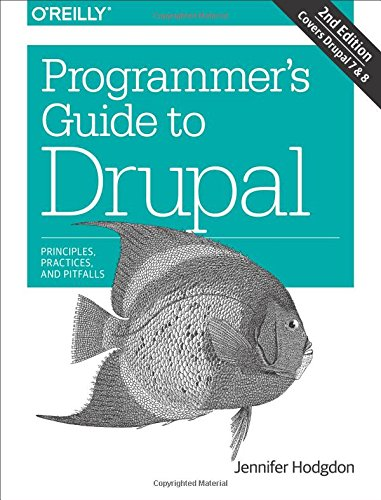 9781491911464: Programmer's Guide to Drupal: Principles, Practices, and Pitfalls
