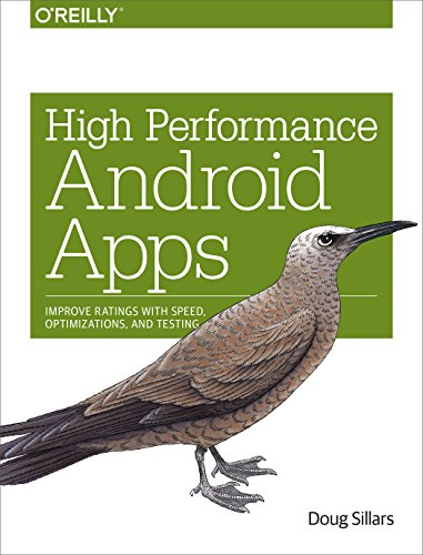 9781491912515: High Performance Android Apps: Improve Ratings with Speed, Optimizations, and Testing