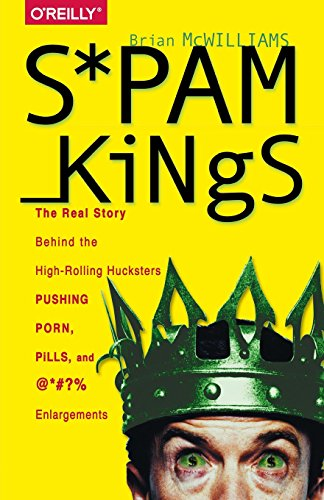 9781491913710: Spam Kings: The Real Story Behind the High-Rolling Hucksters Pushing Porn, Pills, and %*@)# Enlargements