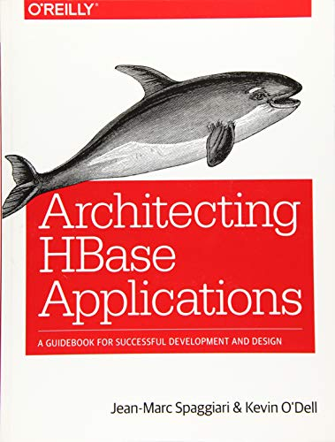 Architecting HBase Applications : A Guidebook for: Jean-Marc Spaggiari; Kevin