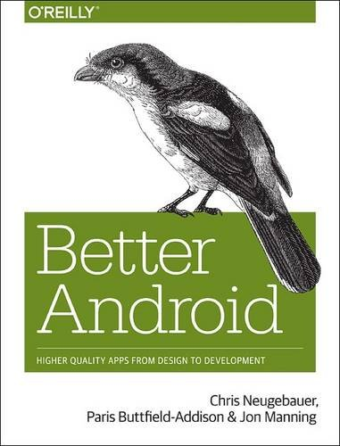 9781491916384: Better Android: Higher Quality Apps from Design to Development
