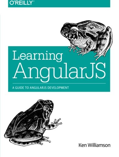 9781491916759: Learning AngularJS: A Guide to AngularJS Development
