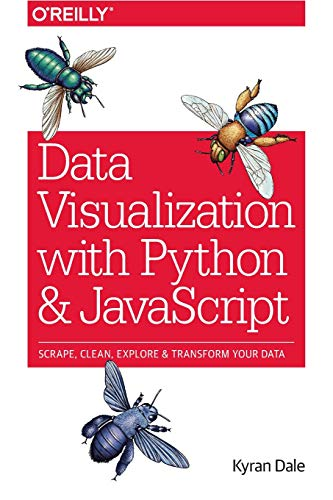 9781491920510: Data Visualization with Python and JavaScript: Scrape, Clean, Explore & Transform Your Data