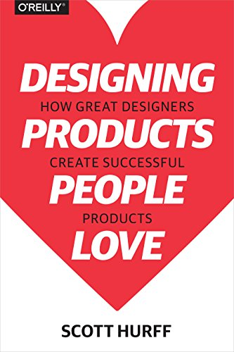 9781491923672: Designing Products People Love: How Great Designers Create Successful Products