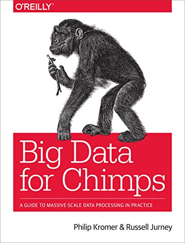 9781491923948: Big Data for Chimps: A Guide to Massive-Scale Data Processing in Practice