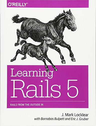 9781491926192: Learning Rails 5: Rails from the Outside In