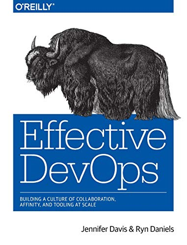 9781491926307: Effective DevOps: Building a Culture of Collaboration, Affinity, and Tooling at Scale
