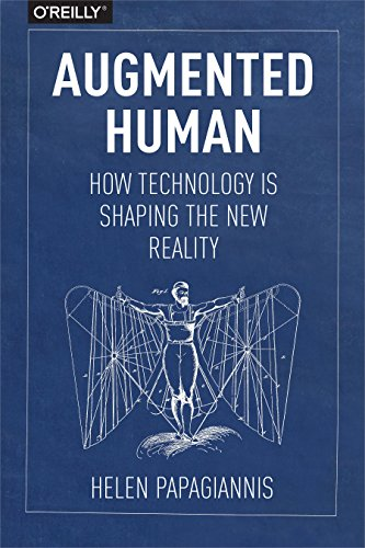 9781491928325: Augmented Human: How Technology Is Shaping the New Reality