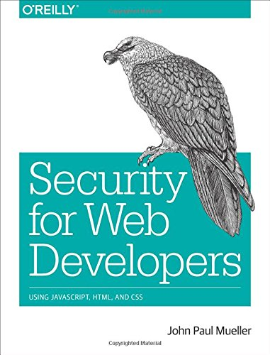 9781491928646: Security for Web Developers: Using JavaScript, HTML, and CSS