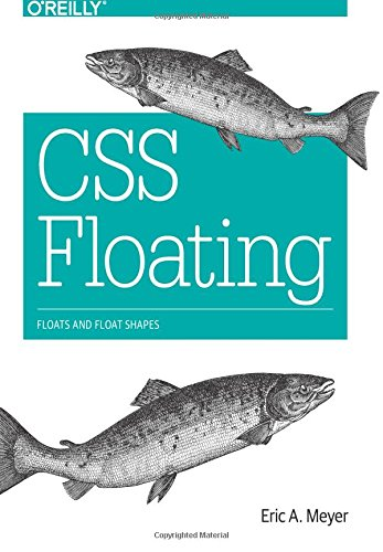 9781491929643: CSS Floating: Floats and Float Shapes