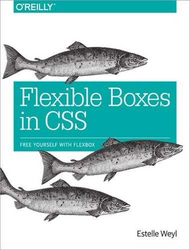 9781491930045: Flexible Boxes in CSS: Free Yourself with Flexbox