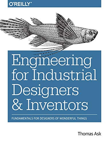 9781491932612: Engineering for Industrial Designers and Inventors: Fundamentals for Designers of Wonderful Things