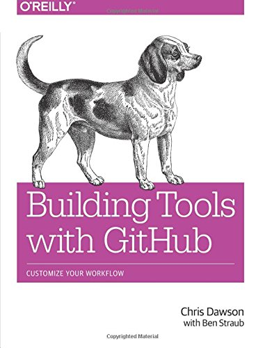 9781491933503: Building Tools with GitHub: Customize Your Workflow
